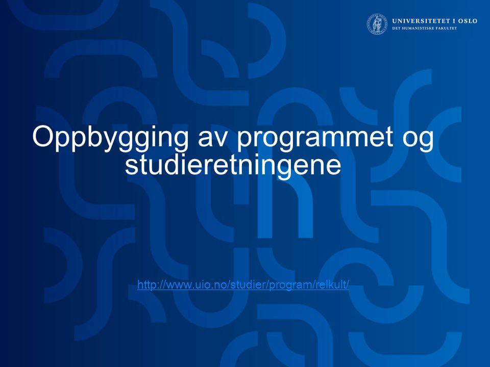 Oppbygging av programmet og studieretningene http://www.uio.no/studier/program/relkult/