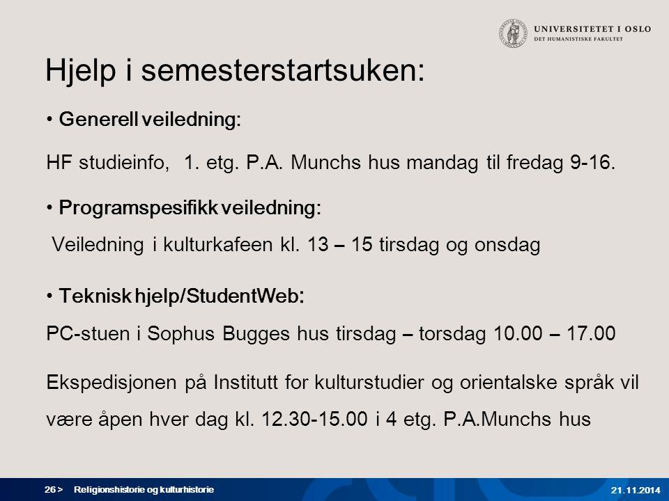 26 > Religionshistorie og kulturhistorie 21.11.2014 Hjelp i semesterstartsuken: Generell veiledning: HF studieinfo, 1. etg. P.A. Munchs hus mandag til