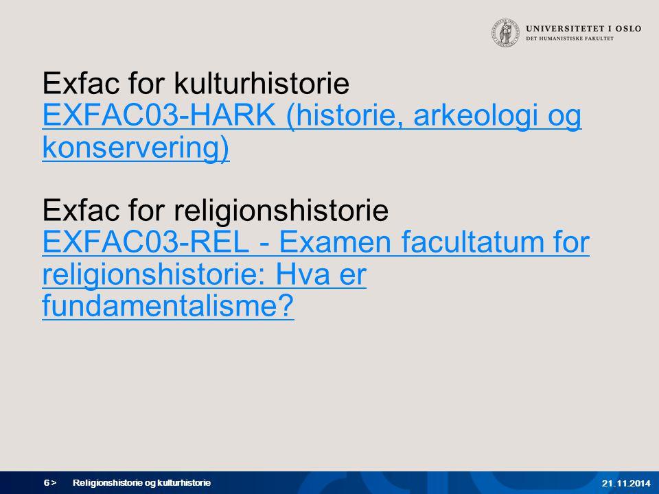 6 > Religionshistorie og kulturhistorie 21.11.2014 Exfac for kulturhistorie EXFAC03-HARK (historie, arkeologi og konservering) Exfac for religionshist