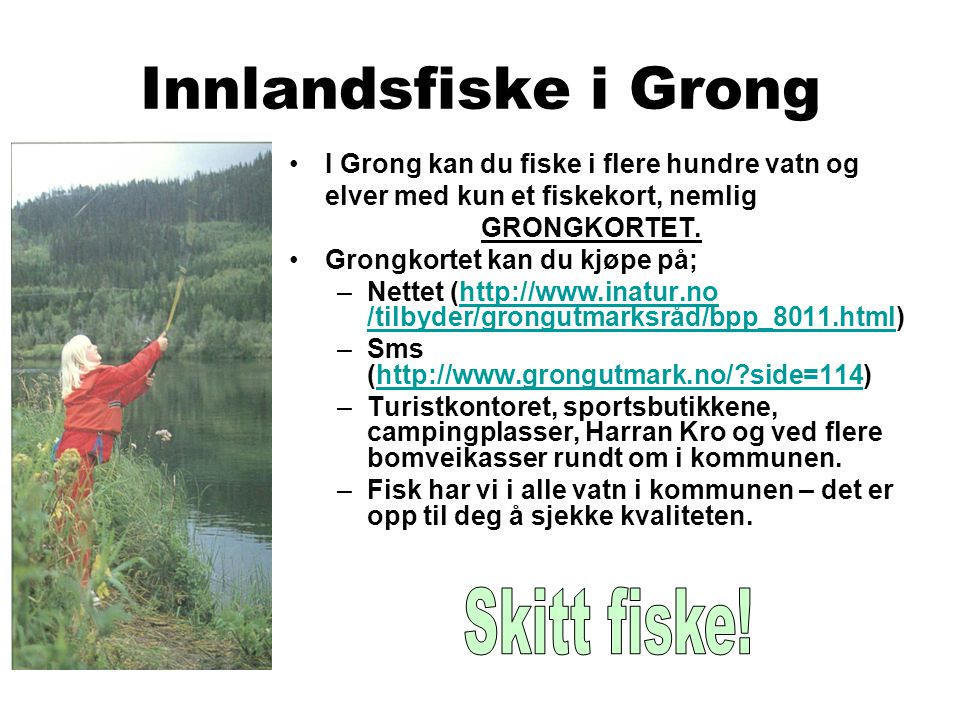 Innlandsfiske i Grong Som hovedregel gjelder ikke Grongkortet i lakseførende del av Namsen, Sanddøla og Nesåa.