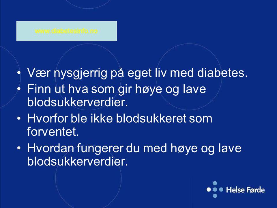 Vær nysgjerrig på eget liv med diabetes. Finn ut hva som gir høye og lave blodsukkerverdier. Hvorfor ble ikke blodsukkeret som forventet. Hvordan fung