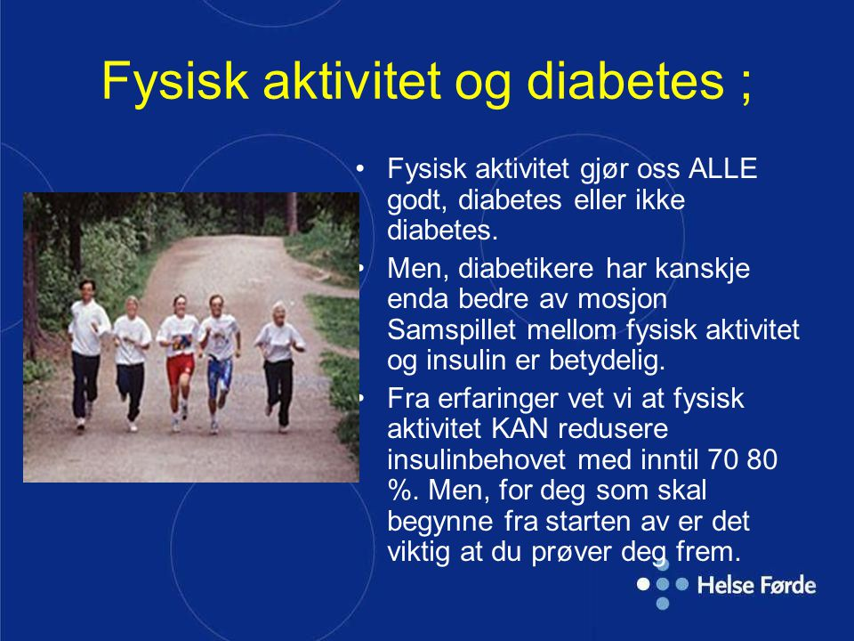 Fysisk aktivitet og diabetes ; Fysisk aktivitet gjør oss ALLE godt, diabetes eller ikke diabetes. Men, diabetikere har kanskje enda bedre av mosjon Sa