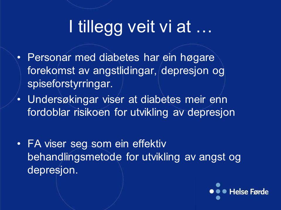 I tillegg veit vi at … Personar med diabetes har ein høgare forekomst av angstlidingar, depresjon og spiseforstyrringar. Undersøkingar viser at diabet