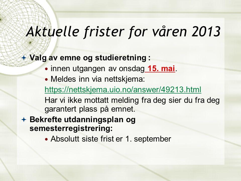 Aktuelle frister for våren 2013  Valg av emne og studieretning :  innen utgangen av onsdag 15.