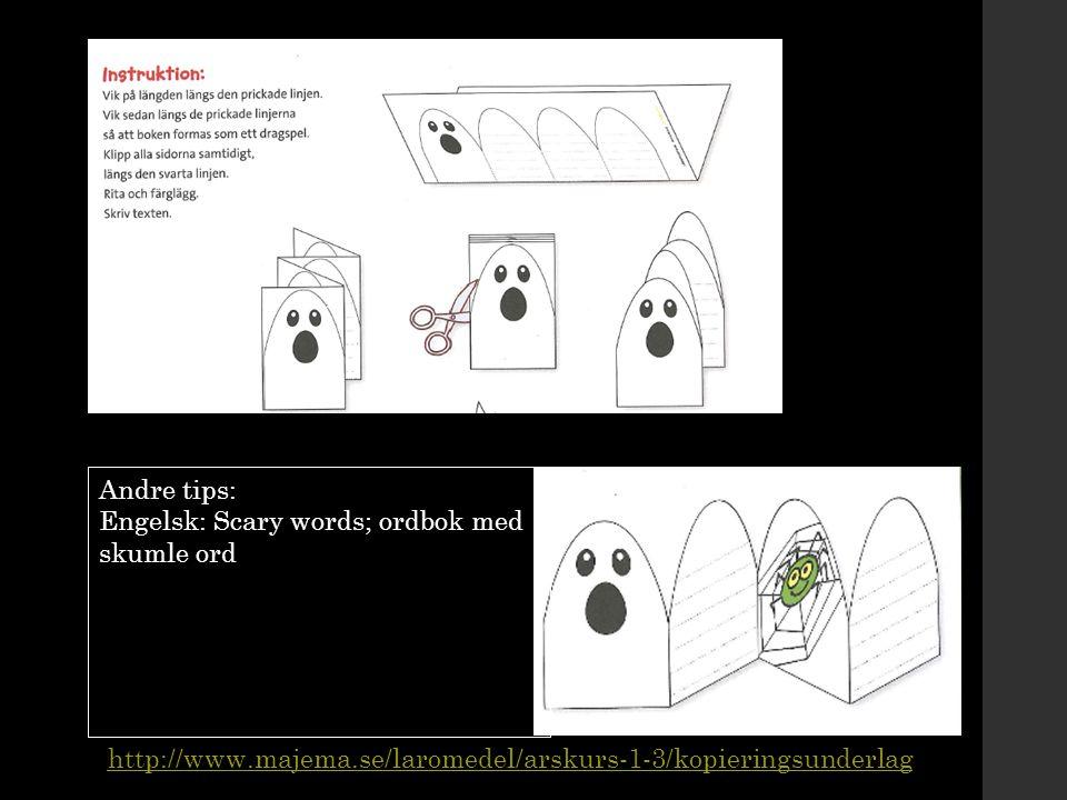 Andre tips: Engelsk: Scary words; ordbok med skumle ord http://www.majema.se/laromedel/arskurs-1-3/kopieringsunderlag ed: