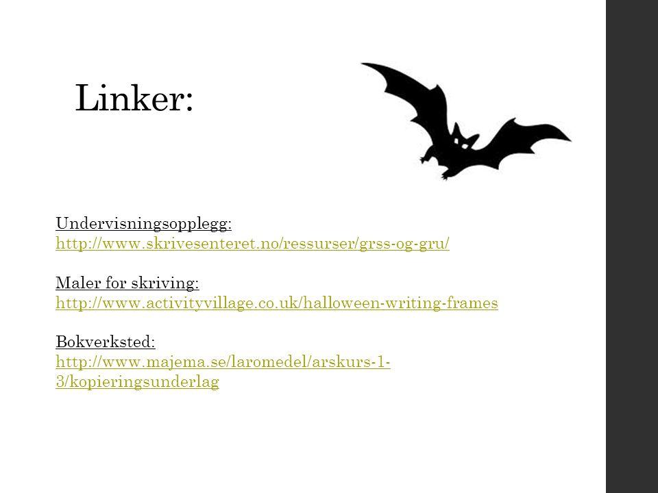Linker: Undervisningsopplegg: http://www.skrivesenteret.no/ressurser/grss-og-gru/ http://www.skrivesenteret.no/ressurser/grss-og-gru/ Maler for skrivi