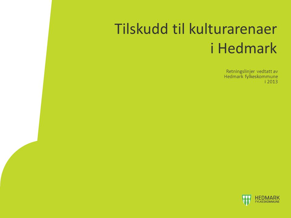 Tilskudd til kulturarenaer i Hedmark Retningslinjer vedtatt av Hedmark fylkeskommune i 2013
