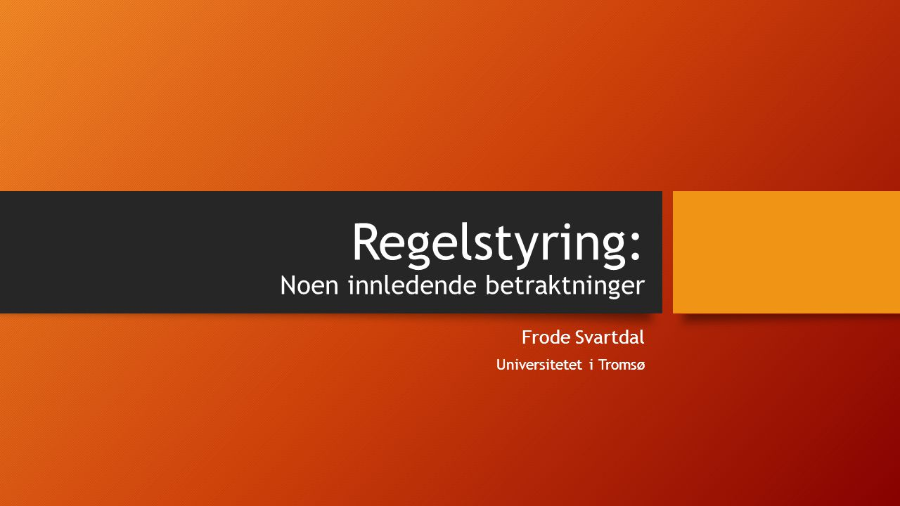 Regelstyring: Noen innledende betraktninger Frode Svartdal Universitetet i Tromsø