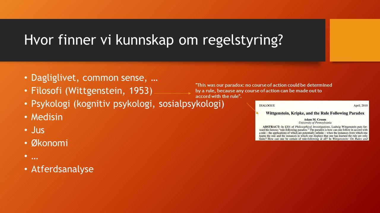 Hvor finner vi kunnskap om regelstyring? Dagliglivet, common sense, … Filosofi (Wittgenstein, 1953) Psykologi (kognitiv psykologi, sosialpsykologi) Me