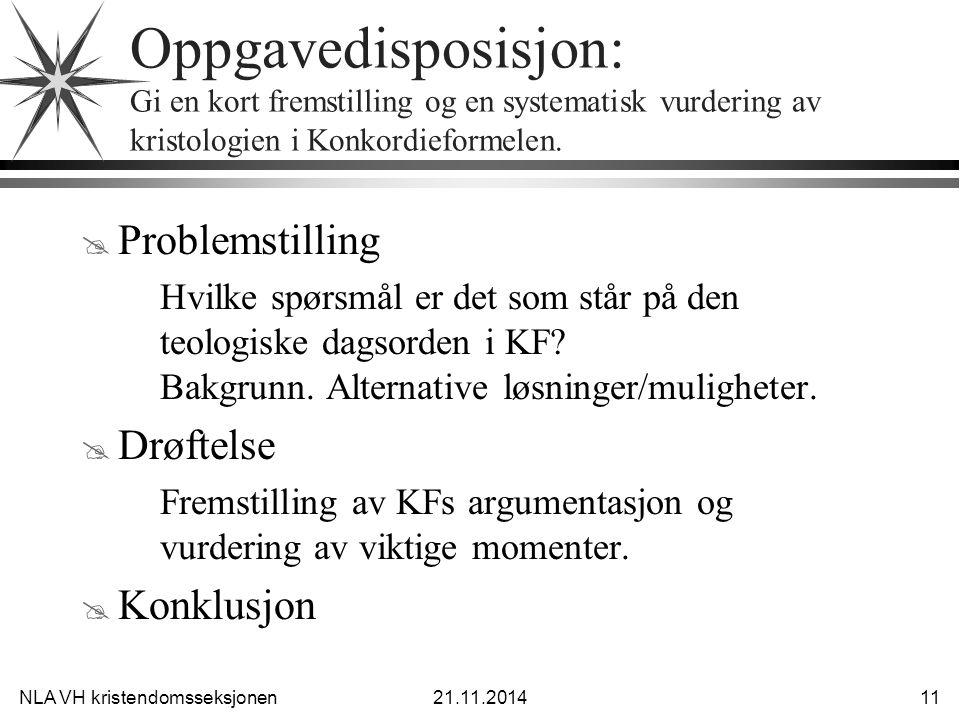 NLA VH kristendomsseksjonen21.11.2014 11 Oppgavedisposisjon: Gi en kort fremstilling og en systematisk vurdering av kristologien i Konkordieformelen.