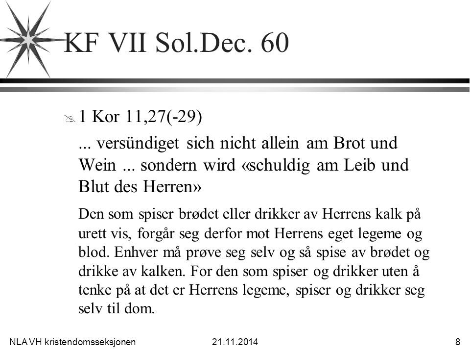 NLA VH kristendomsseksjonen21.11.2014 8 KF VII Sol.Dec. 60 @ 1 Kor 11,27(-29)... versündiget sich nicht allein am Brot und Wein... sondern wird «schul