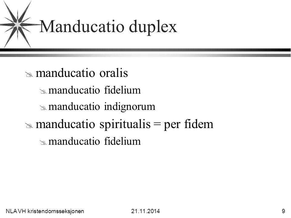 NLA VH kristendomsseksjonen21.11.2014 9 Manducatio duplex @ manducatio oralis @ manducatio fidelium @ manducatio indignorum @ manducatio spiritualis =