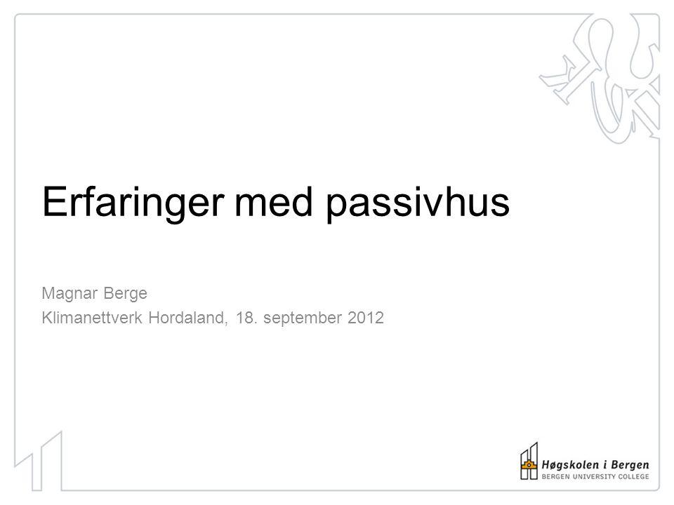Erfaringer med passivhus Magnar Berge Klimanettverk Hordaland, 18. september 2012