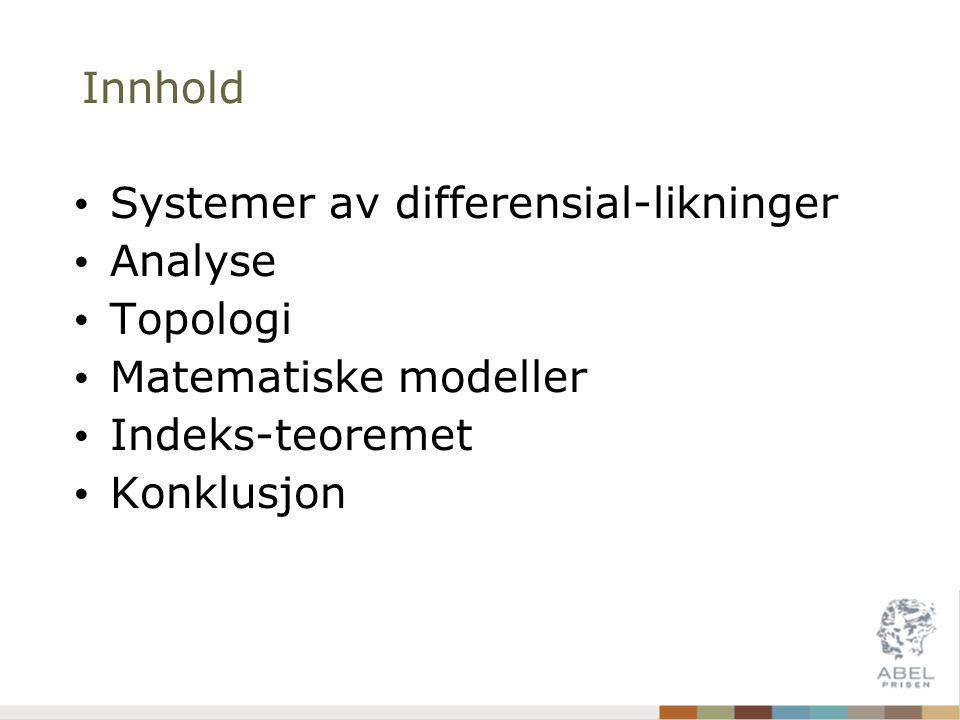 Innhold Systemer av differensial-likninger Analyse Topologi Matematiske modeller Indeks-teoremet Konklusjon