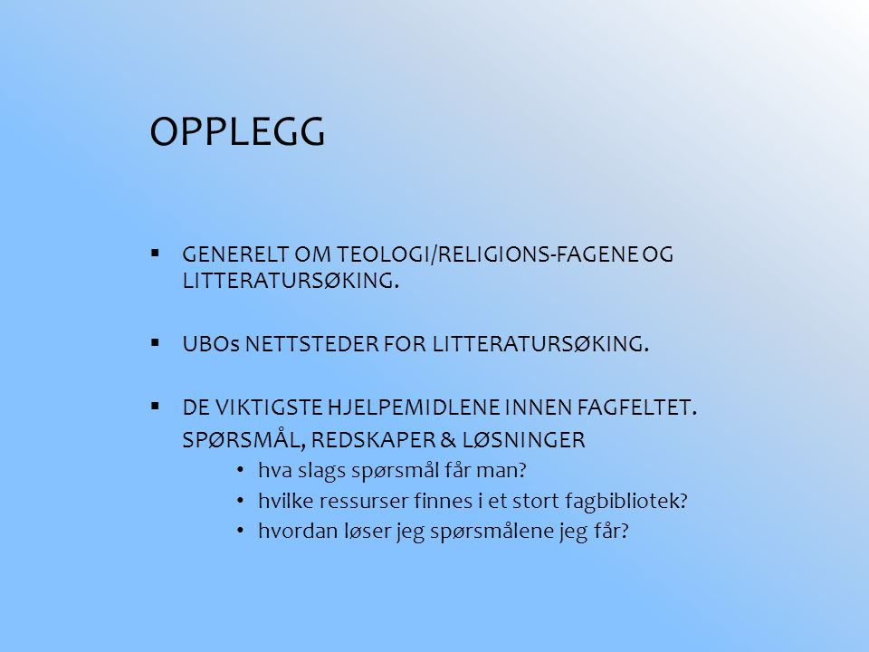 OPPLEGG  GENERELT OM TEOLOGI/RELIGIONS-FAGENE OG LITTERATURSØKING.