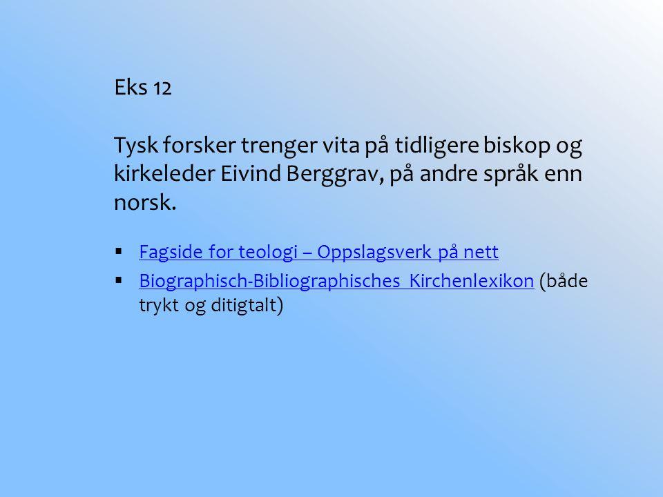 Eks 12 Tysk forsker trenger vita på tidligere biskop og kirkeleder Eivind Berggrav, på andre språk enn norsk.