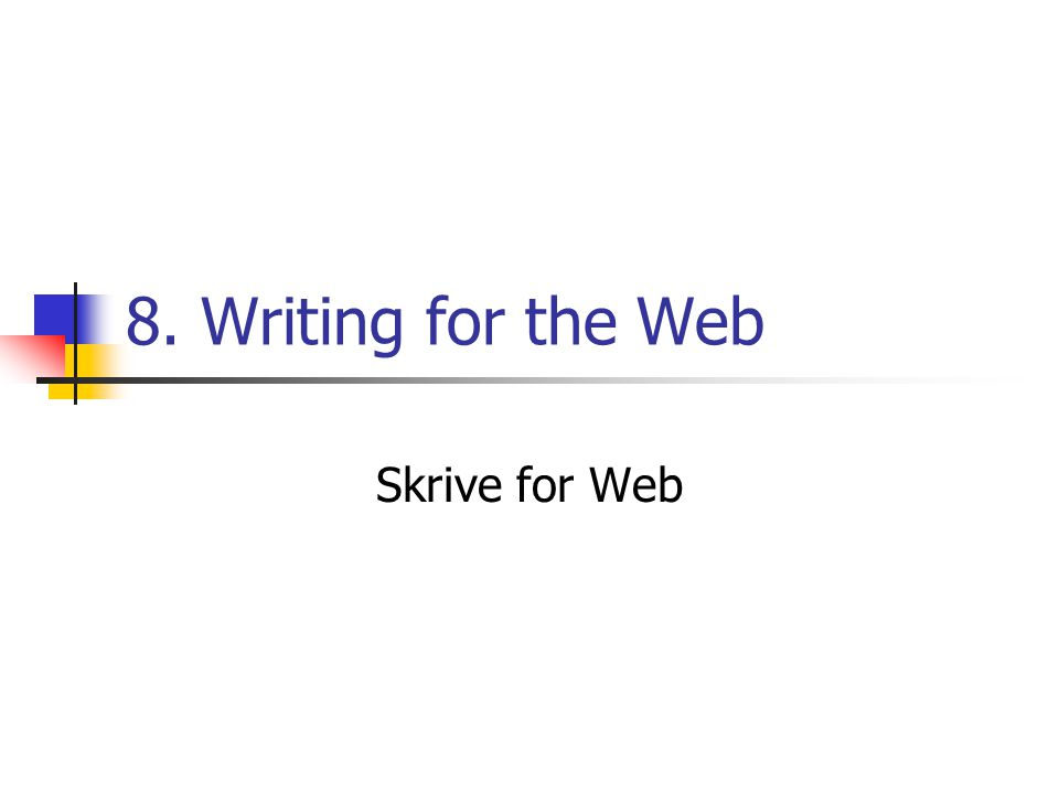 8. Writing for the Web Skrive for Web