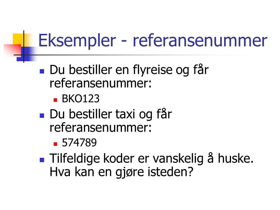 Eksempler - referansenummer Du bestiller en flyreise og får referansenummer: BKO123 Du bestiller taxi og får referansenummer: 574789 Tilfeldige koder er vanskelig å huske.