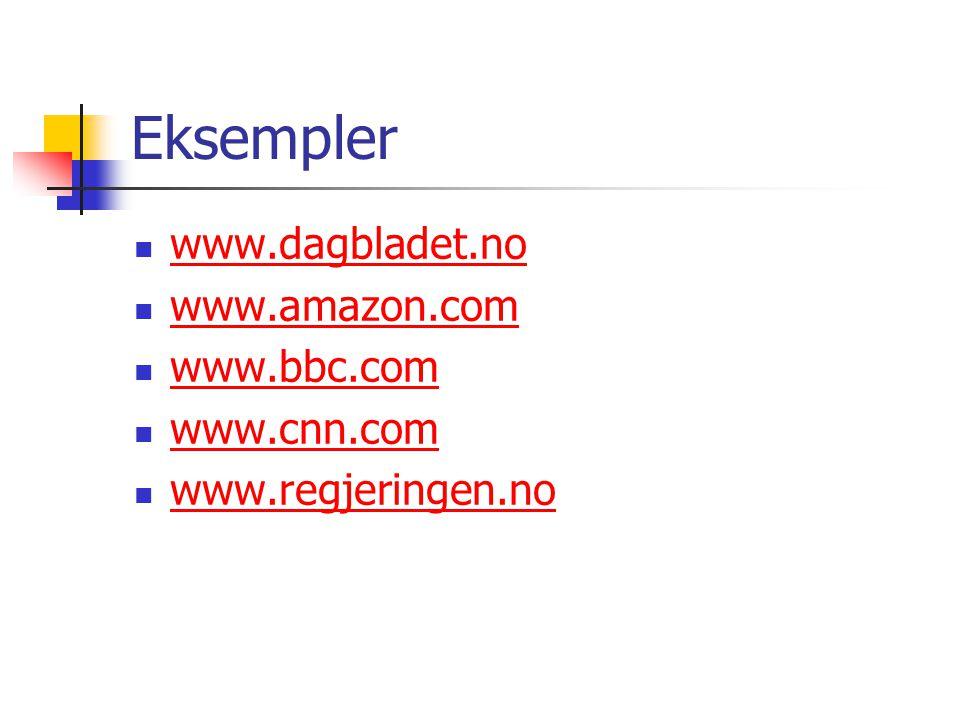 Eksempler www.dagbladet.no www.amazon.com www.bbc.com www.cnn.com www.regjeringen.no