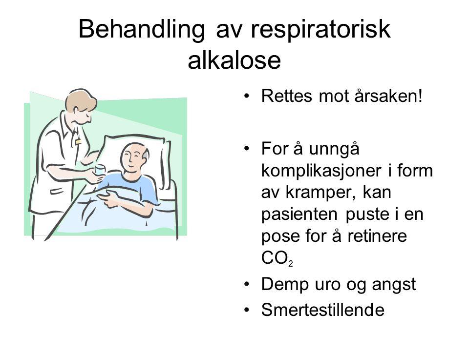 Behandling av respiratorisk alkalose Rettes mot årsaken.
