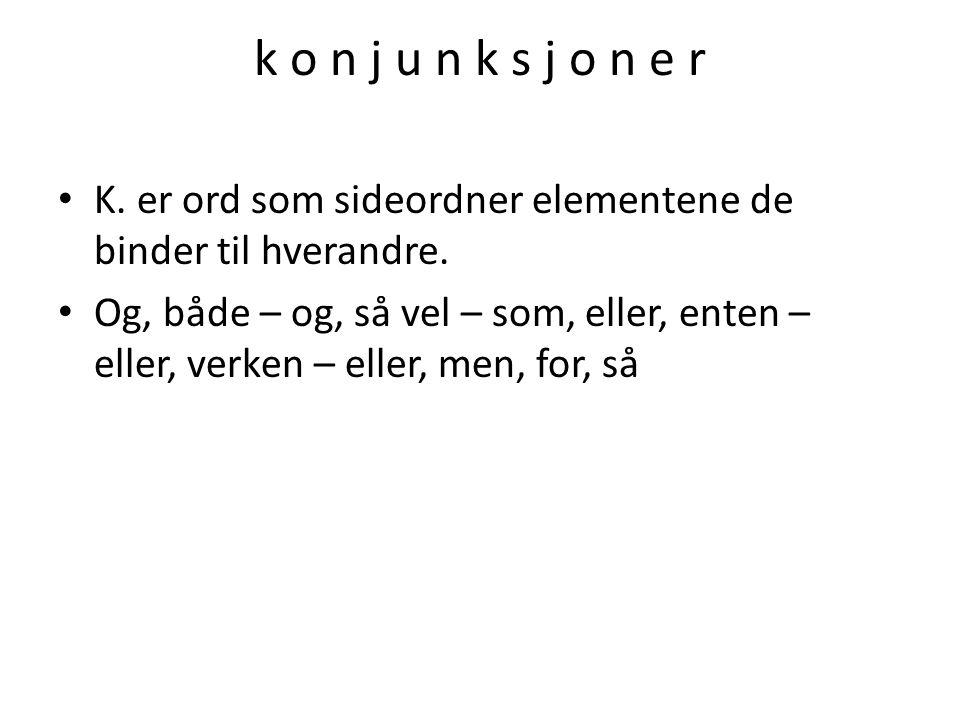 k o n j u n k s j o n e r K.er ord som sideordner elementene de binder til hverandre.