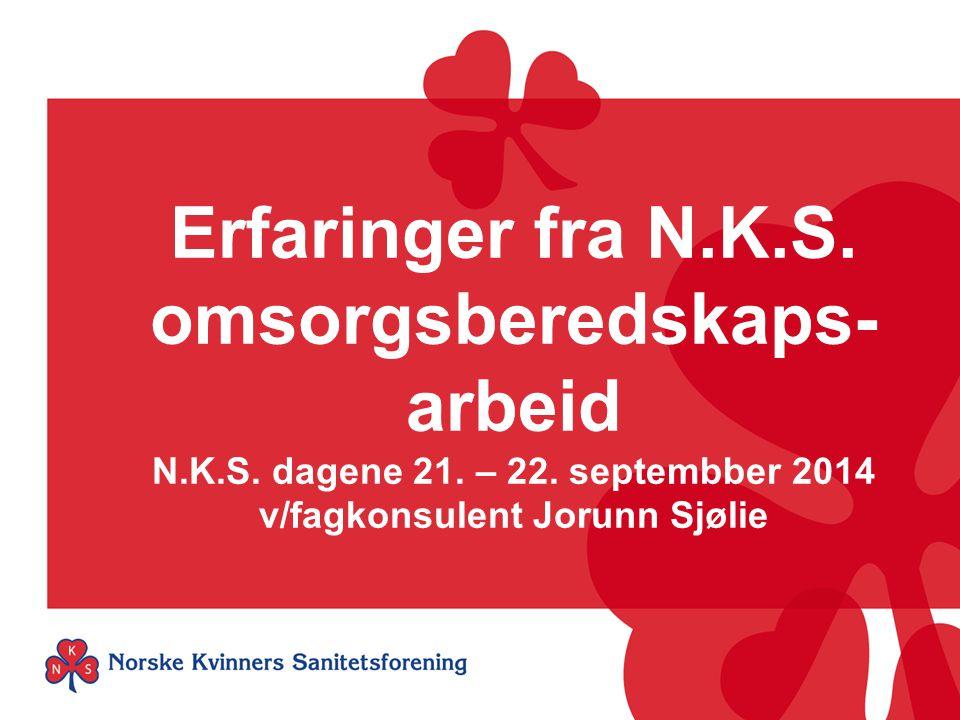 Erfaringer fra N.K.S. omsorgsberedskaps- arbeid N.K.S. dagene 21. – 22. septembber 2014 v/fagkonsulent Jorunn Sjølie