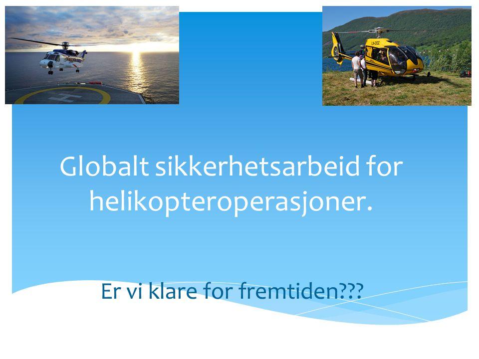 Globalt sikkerhetsarbeid for helikopteroperasjoner. Er vi klare for fremtiden???