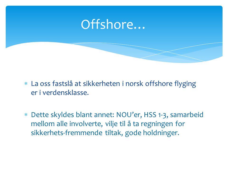  La oss fastslå at sikkerheten i norsk offshore flyging er i verdensklasse.