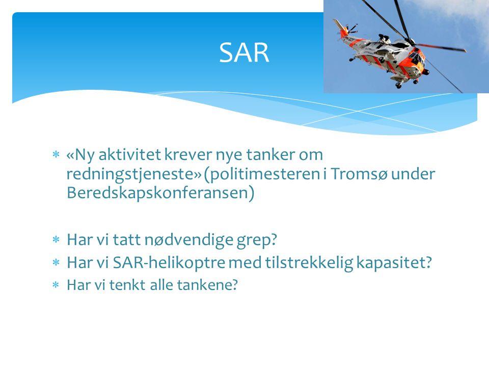 SAR  «Ny aktivitet krever nye tanker om redningstjeneste» (politimesteren i Tromsø under Beredskapskonferansen)  Har vi tatt nødvendige grep.