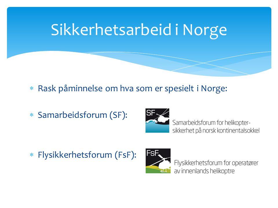  Rask påminnelse om hva som er spesielt i Norge:  Samarbeidsforum (SF):  Flysikkerhetsforum (FsF): Sikkerhetsarbeid i Norge