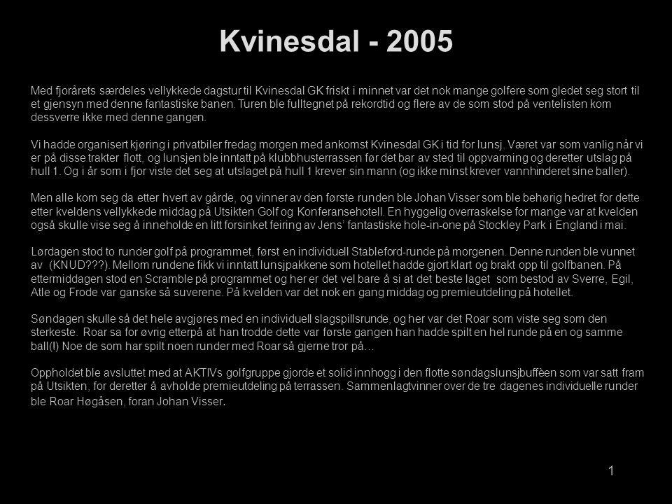 1 Kvinesdal - 2005 Med fjorårets særdeles vellykkede dagstur til Kvinesdal GK friskt i minnet var det nok mange golfere som gledet seg stort til et gjensyn med denne fantastiske banen.