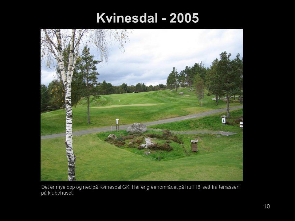 10 Kvinesdal - 2005 Det er mye opp og ned på Kvinesdal GK.