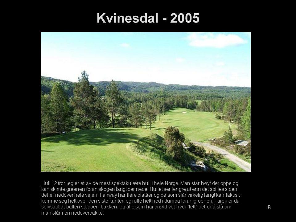 8 Kvinesdal - 2005 Hull 12 tror jeg er et av de mest spektakulære hull i hele Norge.