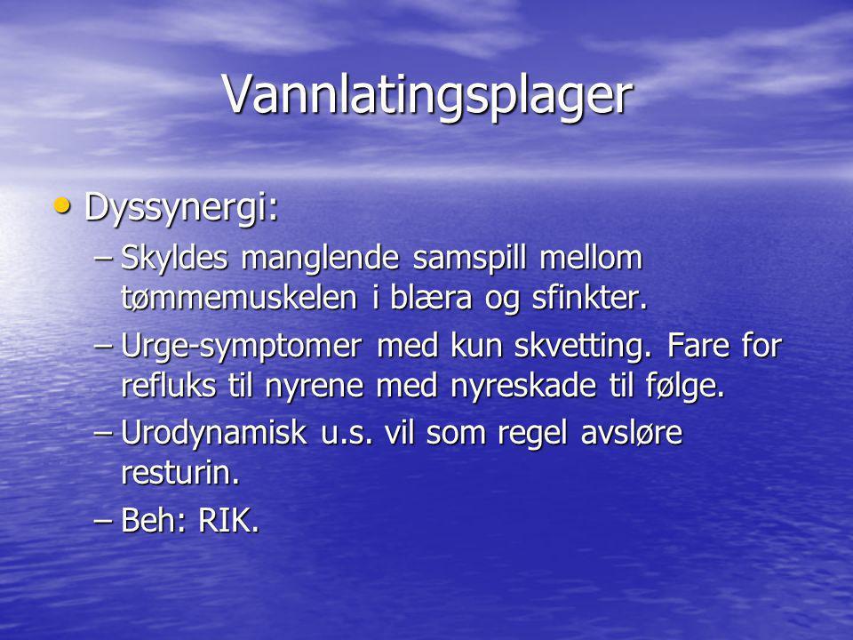 Vannlatingsplager Dyssynergi: Dyssynergi: –Skyldes manglende samspill mellom tømmemuskelen i blæra og sfinkter. –Urge-symptomer med kun skvetting. Far
