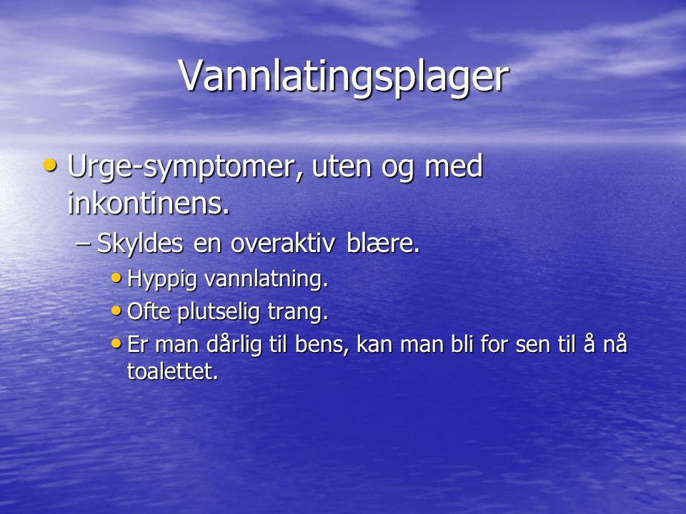 Vannlatingsplager Urge-symptomer, uten og med inkontinens. Urge-symptomer, uten og med inkontinens. –Skyldes en overaktiv blære. Hyppig vannlatning. H