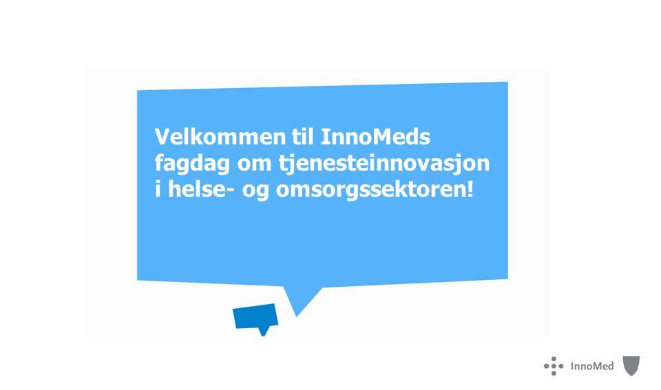 Velkommen til InnoMeds fagdag om tjenesteinnovasjon i helse- og omsorgssektoren!