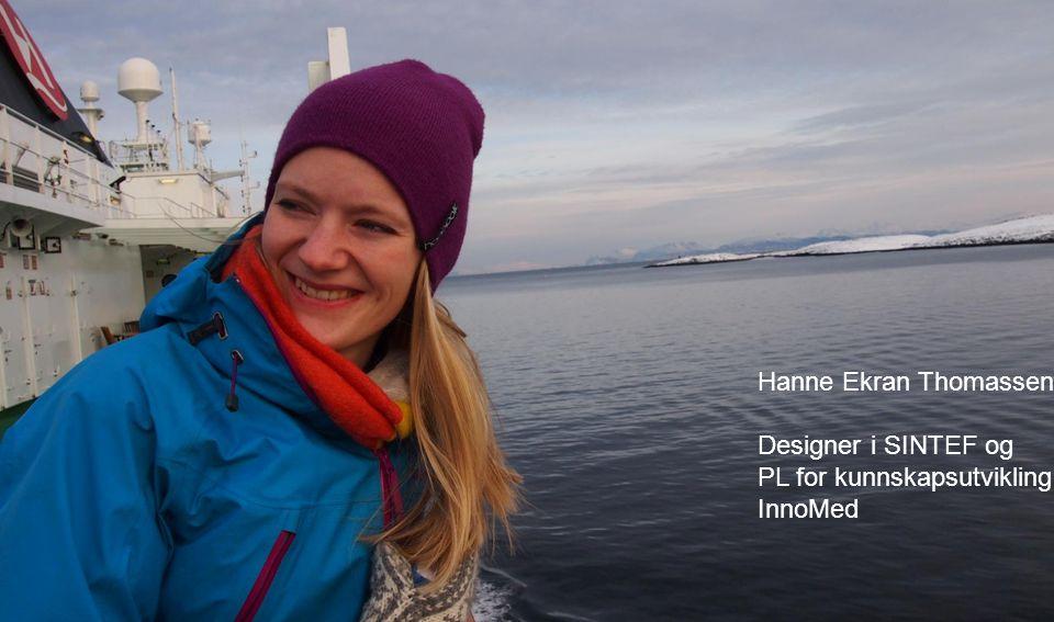 Hanne Ekran Thomassen Designer i SINTEF og PL for kunnskapsutvikling i InnoMed