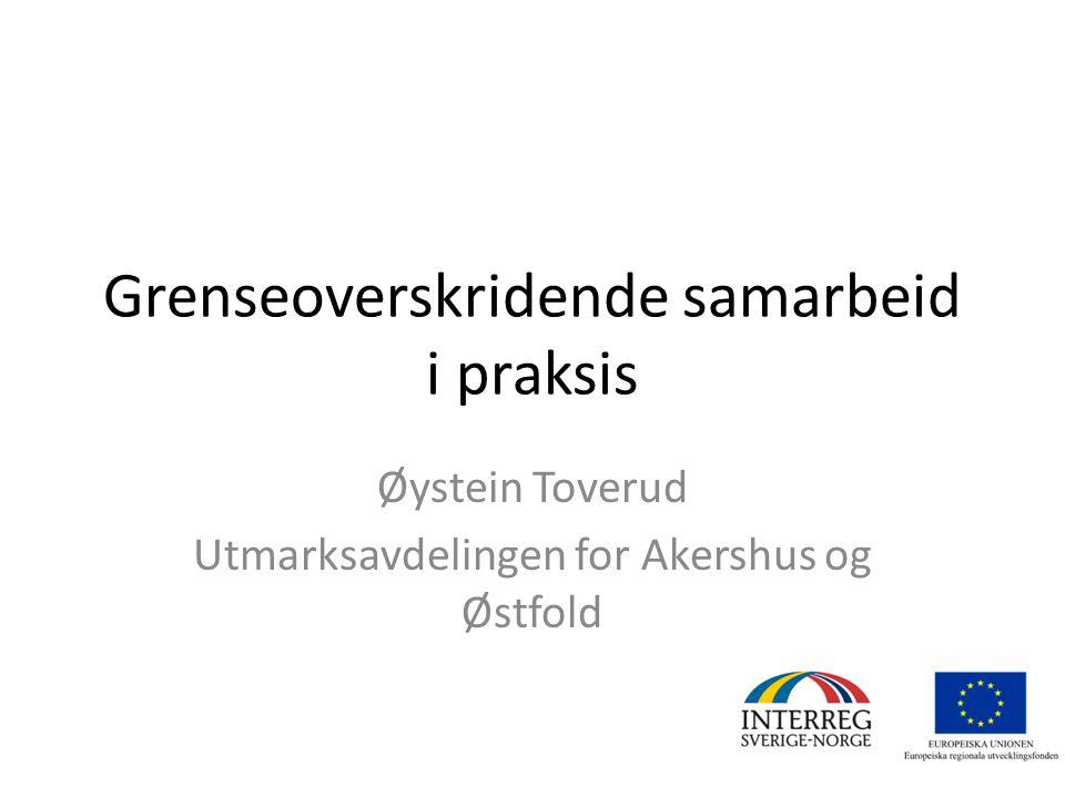 Grenseoverskridende samarbeid i praksis Øystein Toverud Utmarksavdelingen for Akershus og Østfold