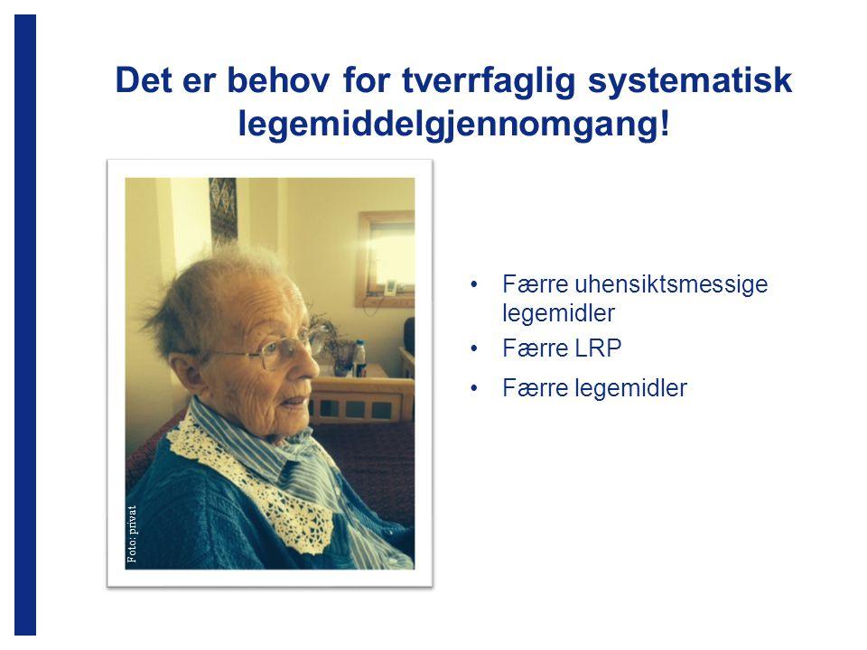 Det er behov for tverrfaglig systematisk legemiddelgjennomgang! Færre uhensiktsmessige legemidler Færre LRP Færre legemidler Foto: privat