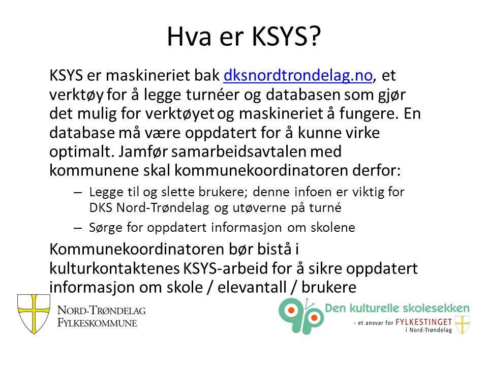 Hva er KSYS? KSYS er maskineriet bak dksnordtrondelag.no, et verktøy for å legge turnéer og databasen som gjør det mulig for verktøyet og maskineriet
