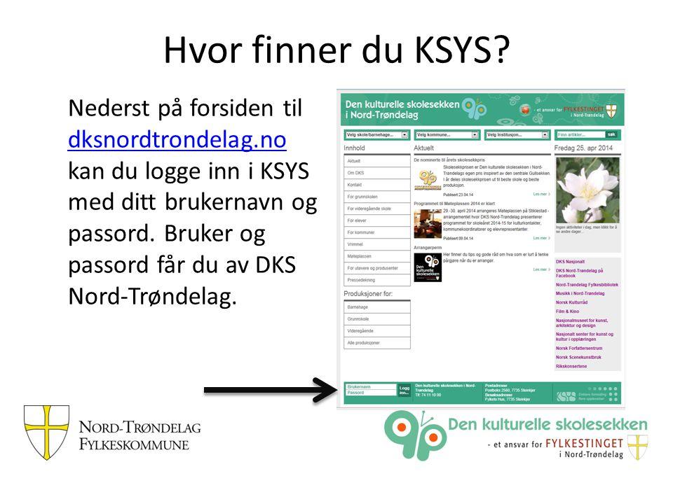 Hvor finner du KSYS? Nederst på forsiden til dksnordtrondelag.no kan du logge inn i KSYS med ditt brukernavn og passord. Bruker og passord får du av D