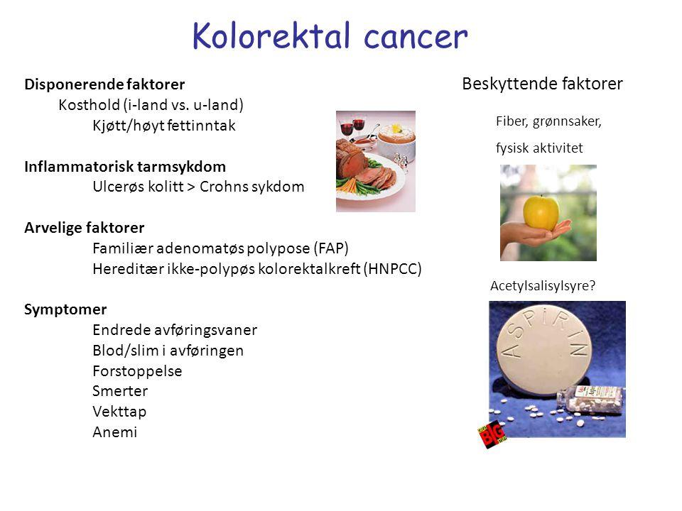 Kolorektal cancer Disponerende faktorer Kosthold (i-land vs. u-land) Kjøtt/høyt fettinntak Inflammatorisk tarmsykdom Ulcerøs kolitt > Crohns sykdom Ar