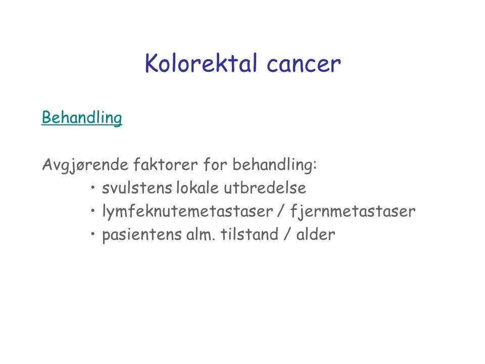 Kolorektal cancer Behandling Avgjørende faktorer for behandling: svulstens lokale utbredelse lymfeknutemetastaser / fjernmetastaser pasientens alm. ti
