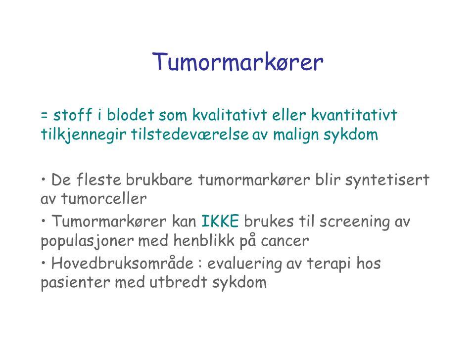 Tumormarkører = stoff i blodet som kvalitativt eller kvantitativt tilkjennegir tilstedeværelse av malign sykdom De fleste brukbare tumormarkører blir