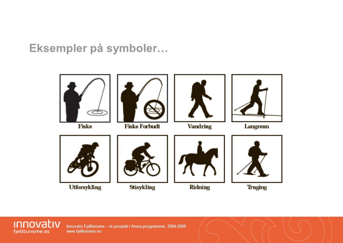 Innovativ Fjellturisme – et prosjekt i Arena-programmet, 2004-2008 www.fjellturisme.no Eksempler på symboler…