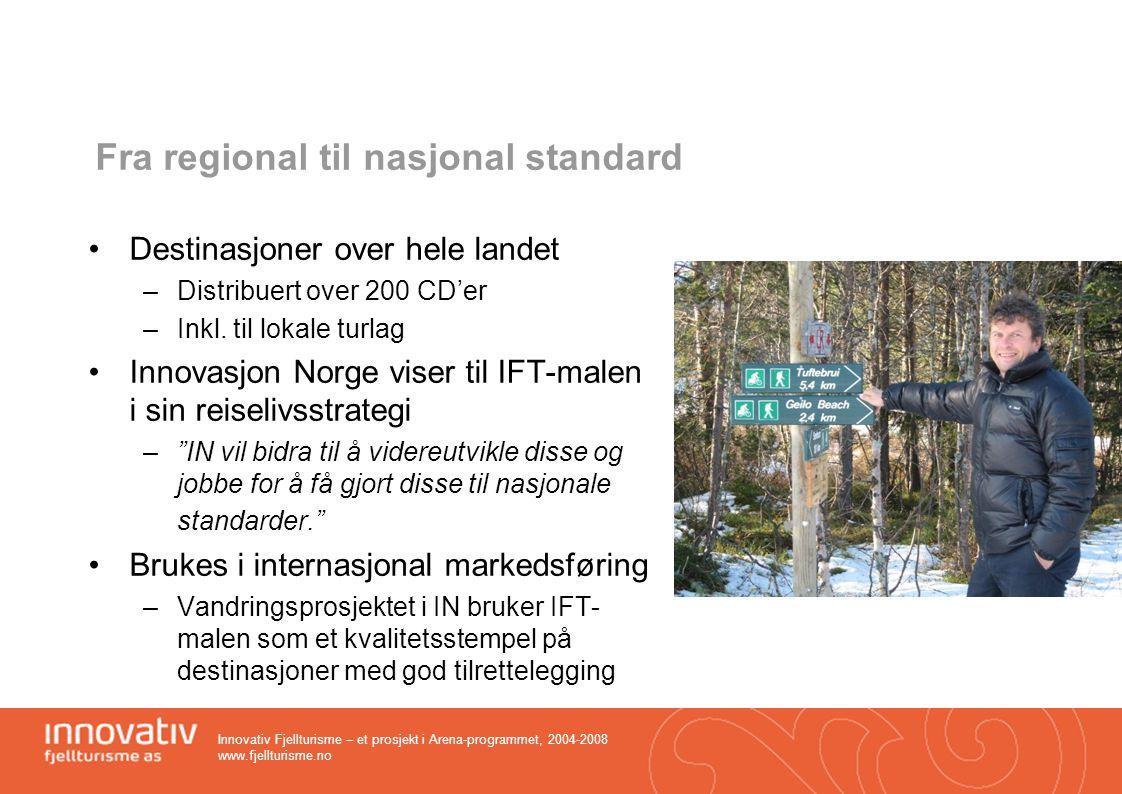 Innovativ Fjellturisme – et prosjekt i Arena-programmet, 2004-2008 www.fjellturisme.no Fra regional til nasjonal standard Destinasjoner over hele land
