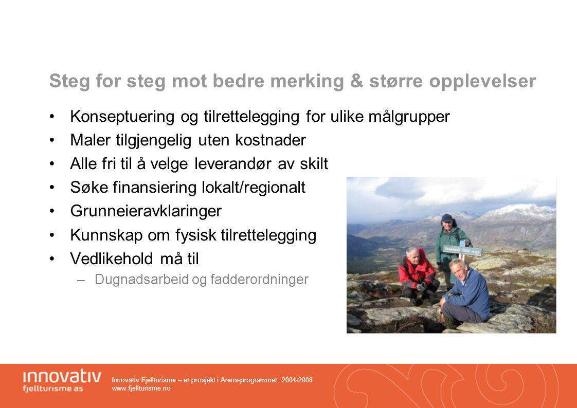 Innovativ Fjellturisme – et prosjekt i Arena-programmet, 2004-2008 www.fjellturisme.no Steg for steg mot bedre merking & større opplevelser Konseptuer