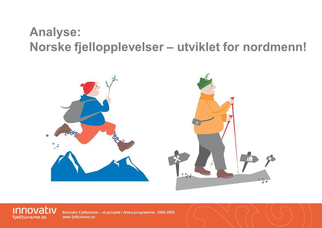 Innovativ Fjellturisme – et prosjekt i Arena-programmet, 2004-2008 www.fjellturisme.no Type tilrettelegging avhenger av målgruppen Vanlige flatlandseuropeere.