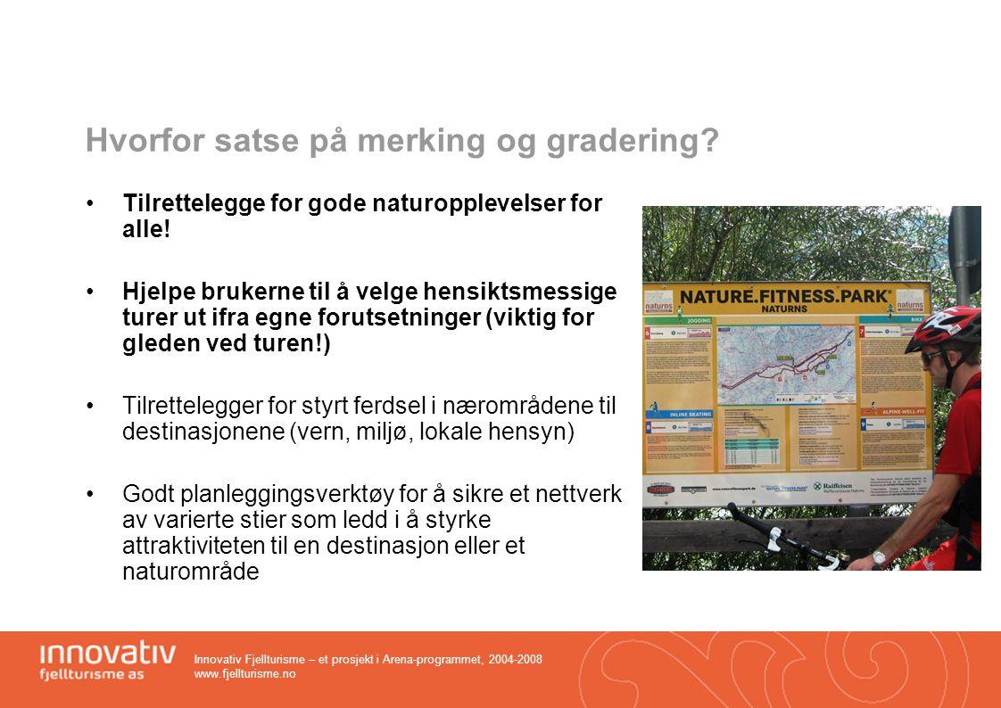 Innovativ Fjellturisme – et prosjekt i Arena-programmet, 2004-2008 www.fjellturisme.no Merking skaper forventninger til opplevelsen og regi kan brukes aktivt når løypene legges