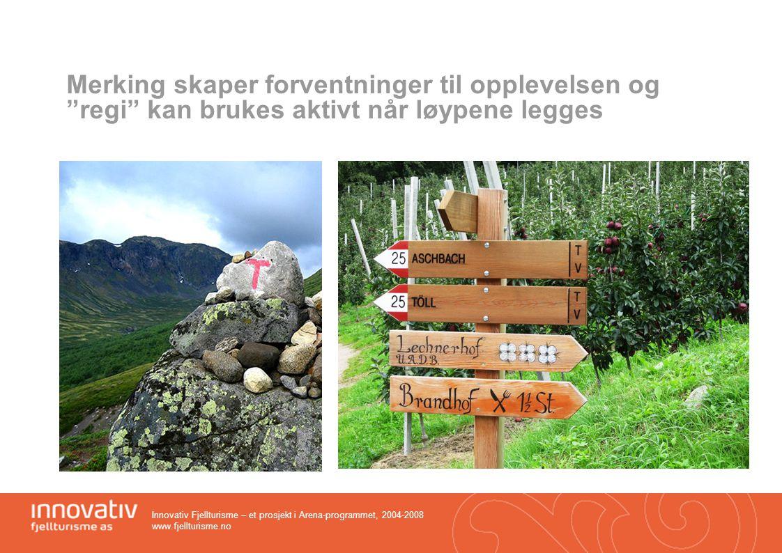 """Innovativ Fjellturisme – et prosjekt i Arena-programmet, 2004-2008 www.fjellturisme.no Merking skaper forventninger til opplevelsen og """"regi"""" kan bruk"""